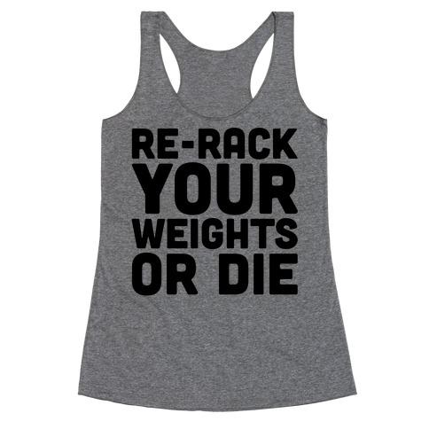 Re-Rack Your Weights Or Die Racerback Tank Top