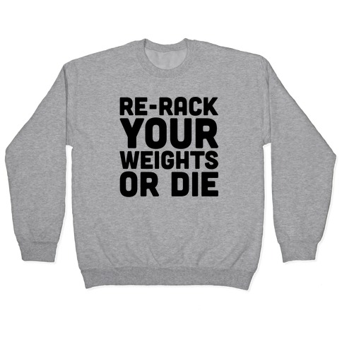 Re-Rack Your Weights Or Die Pullover