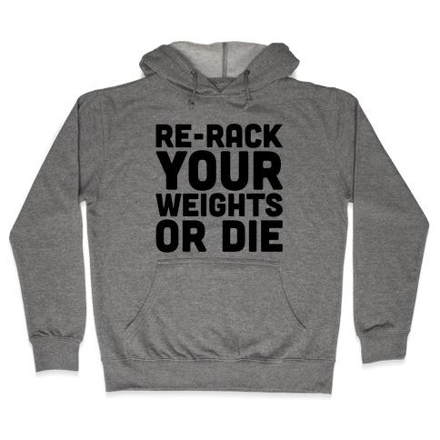 Re-Rack Your Weights Or Die Hooded Sweatshirt