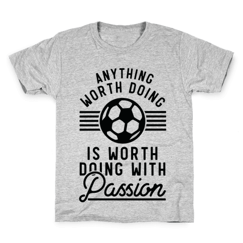 Anything Worth Doing is Worth Doing With Passion Soccer Kids T-Shirt