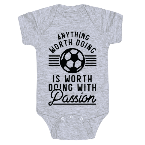 Anything Worth Doing is Worth Doing With Passion Soccer Baby Onesy