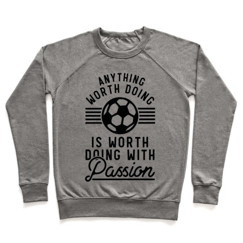 Anything Worth Doing is Worth Doing With Passion Soccer Pullover