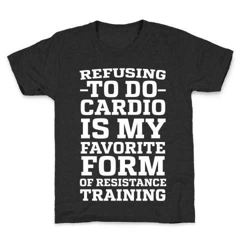 Refusing to do Cardio is My Favorite Form of Resistance Training Kids T-Shirt