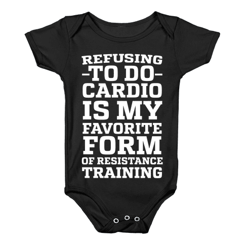 Refusing to do Cardio is My Favorite Form of Resistance Training Baby Onesy
