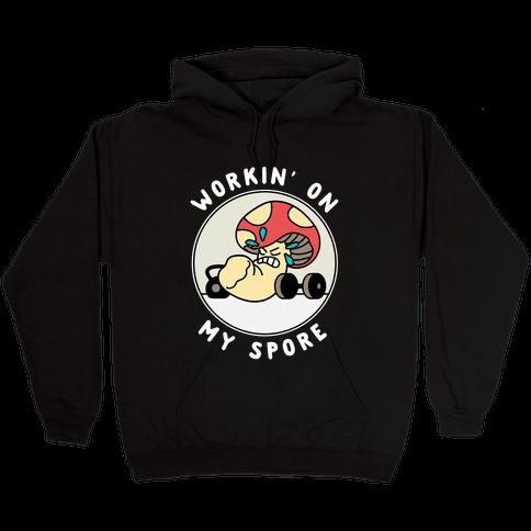 Workin' On My Spore Hooded Sweatshirt