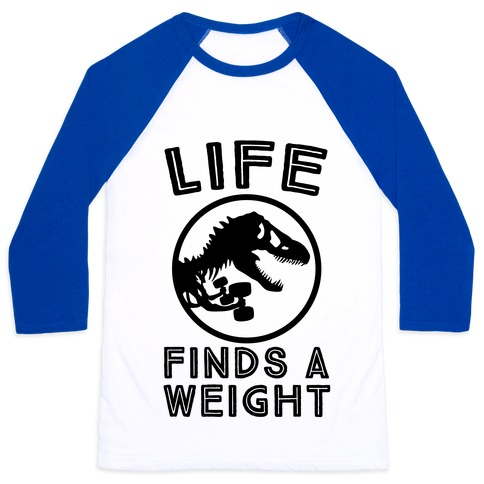 Life Finds a Weight Baseball Tee