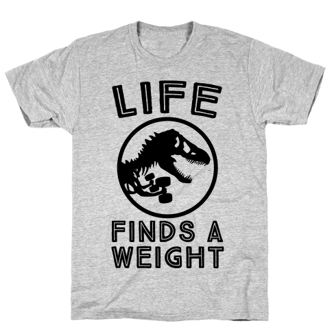 Life Finds a Weight Mens T-Shirt