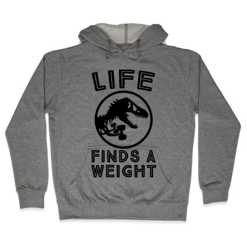 Life Finds a Weight Hooded Sweatshirt