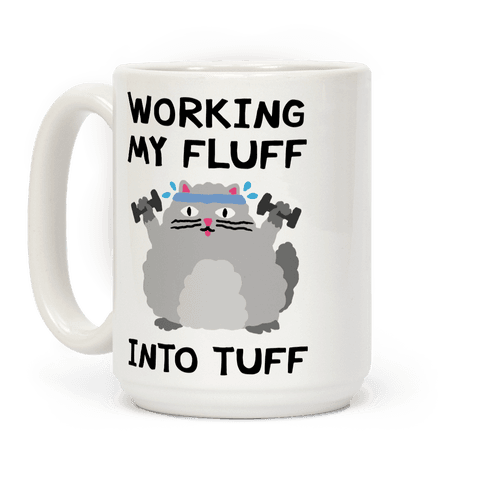 Working My Fluff Into Tuff Cat Coffee Mug