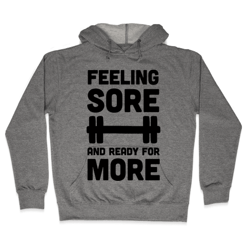 Feeling Sore And Ready For More Hooded Sweatshirt