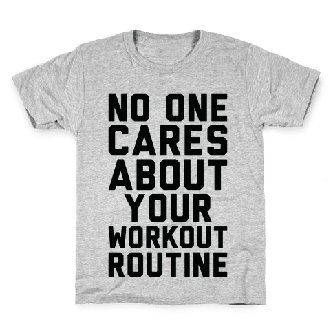 Nobody Cares About Your Workout Routine Kids T-Shirt