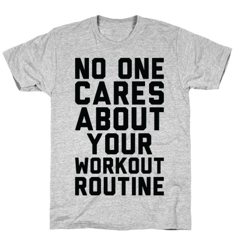 Nobody Cares About Your Workout Routine T-Shirt
