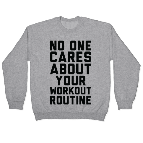 Nobody Cares About Your Workout Routine Pullover
