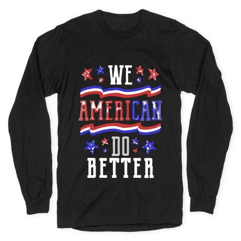We AmeriCAN Do Better Long Sleeve T-Shirt