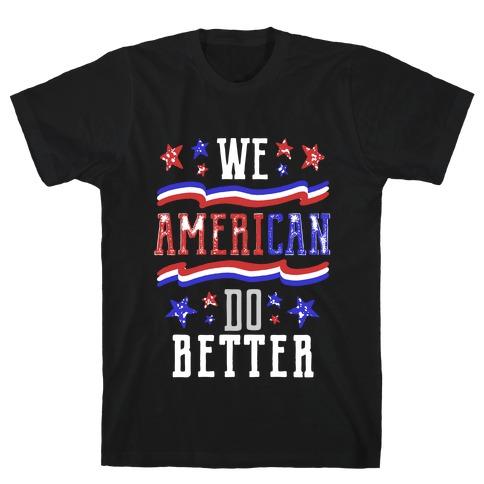 We AmeriCAN Do Better Mens/Unisex T-Shirt