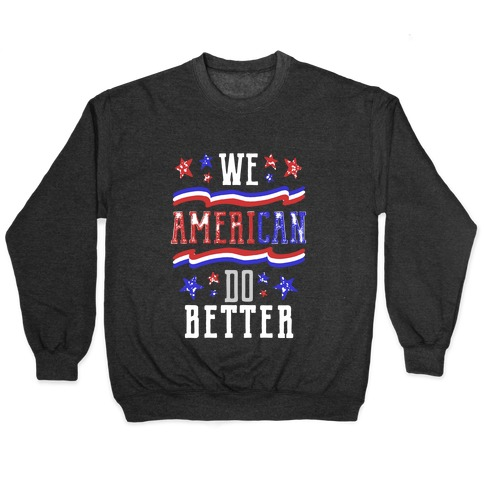 We AmeriCAN Do Better Pullover
