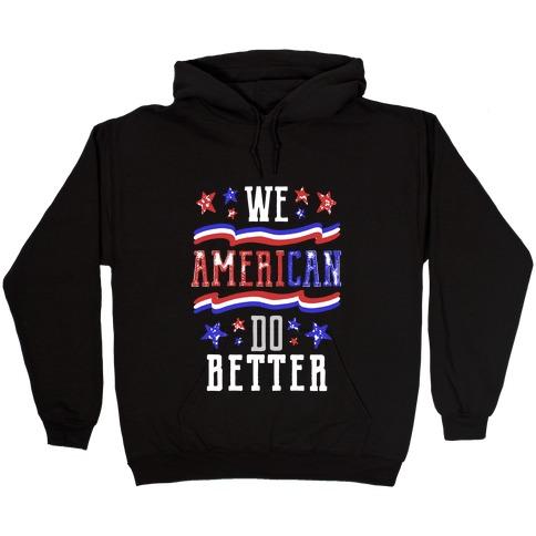 We AmeriCAN Do Better Hooded Sweatshirt