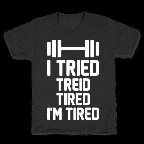 I Tried, Treid, Tired, I'm Tired Kids T-Shirt