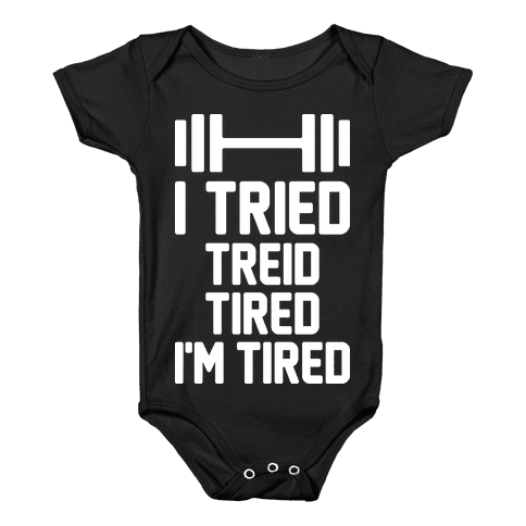 I Tried, Treid, Tired, I'm Tired Baby Onesy