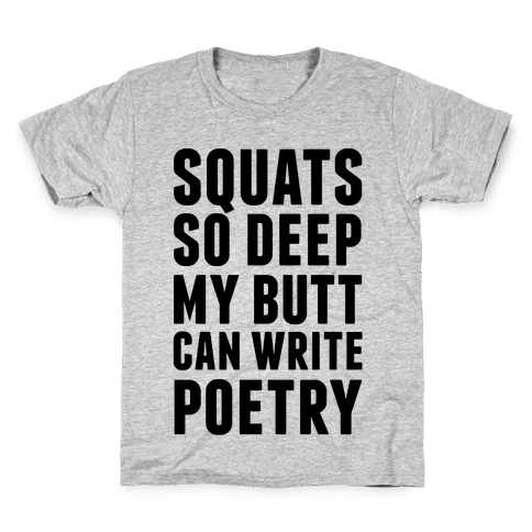Squats So Deep My Butt Can Write Poetry Kids T-Shirt
