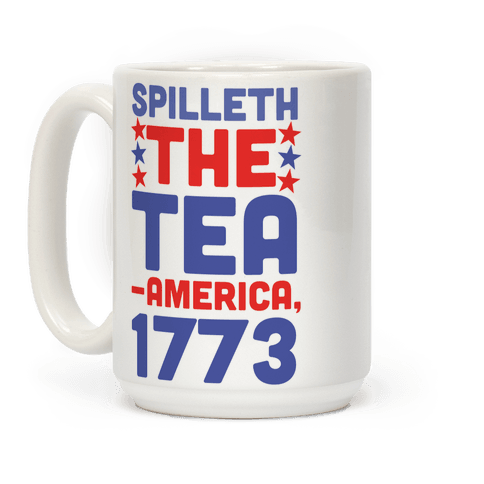 Spilleth the Tea - America, 1773 Coffee Mug