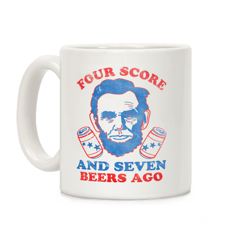 Four Score and Seven Beers Ago Coffee Mug