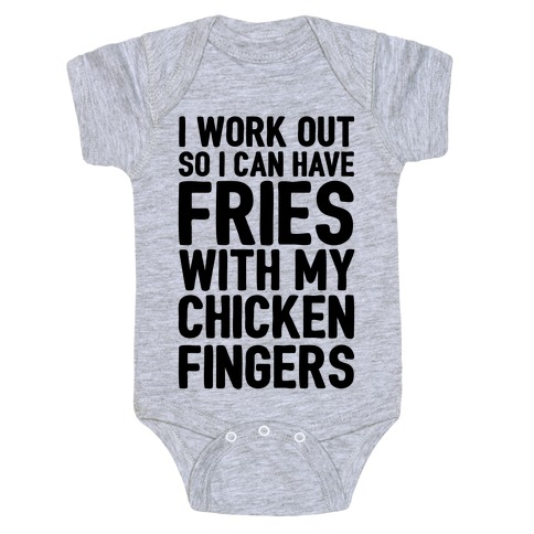 I Workout So I Can Have Fries With My Chicken Fingers Baby Onesy
