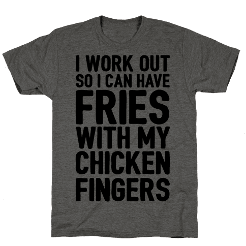 I Workout So I Can Have Fries With My Chicken Fingers