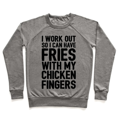 I Workout So I Can Have Fries With My Chicken Fingers Pullover