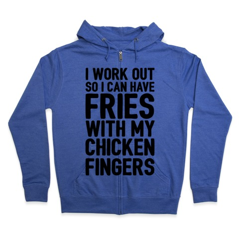 I Workout So I Can Have Fries With My Chicken Fingers Zip Hoodie