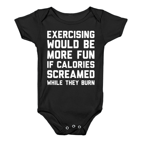 Exercising Would Be More Fun If Calories Screamed While They Burn Baby Onesy