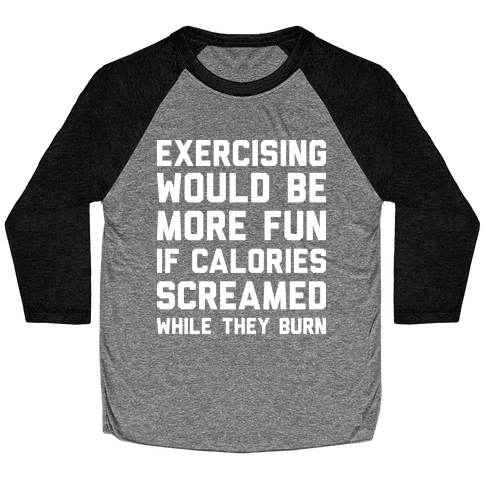 Exercising Would Be More Fun If Calories Screamed While They Burn Baseball Tee