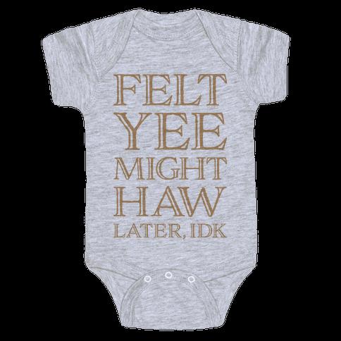 Felt Yee Might Haw Later, IDK Baby Onesy