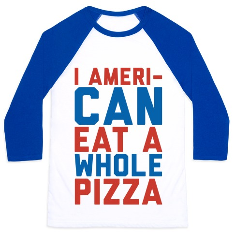 I Ameri-Can Eat A Whole Pizza Baseball Tee