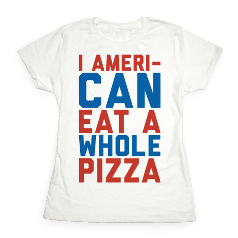 I Ameri-Can Eat A Whole Pizza Womens T-Shirt