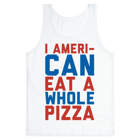 I Ameri-Can Eat A Whole Pizza Tank Top