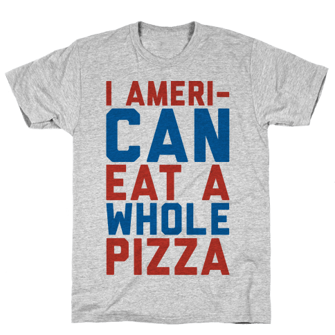 I Ameri-Can Eat A Whole Pizza Mens/Unisex T-Shirt
