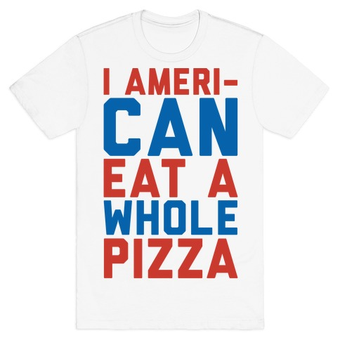I Ameri-Can Eat A Whole Pizza T-Shirt