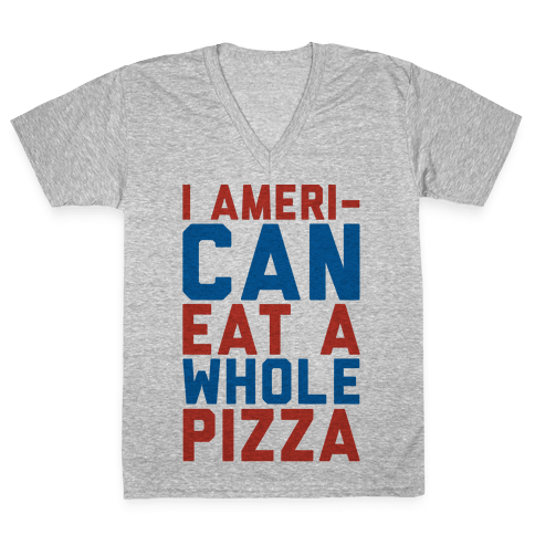 I Ameri-Can Eat A Whole Pizza V-Neck Tee Shirt