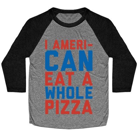I Ameri-Can Eat A Whole Pizza Baseball Tee