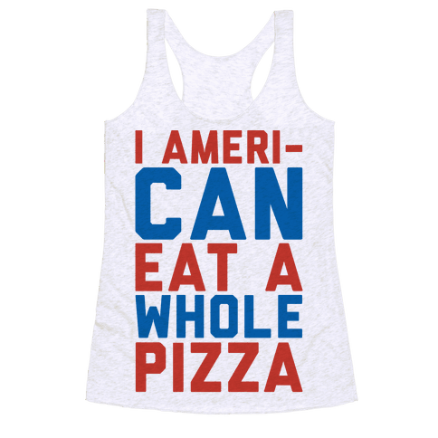I Ameri-Can Eat A Whole Pizza Racerback Tank Top