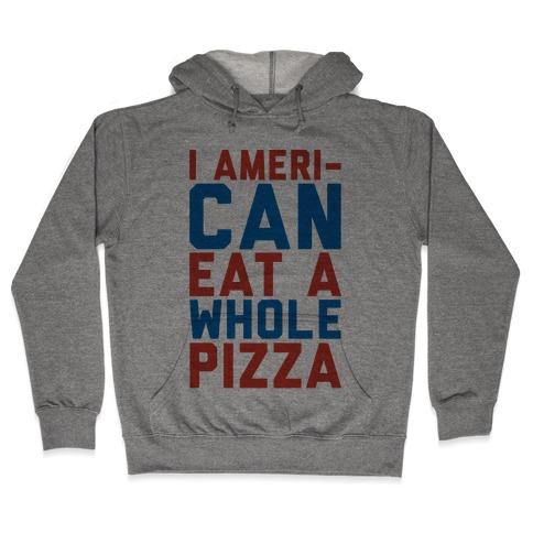 I Ameri-Can Eat A Whole Pizza Hooded Sweatshirt