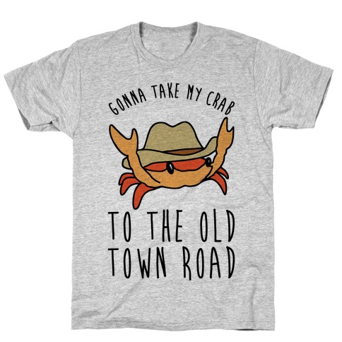 Gonna Take My Crab To The Old Town Road Parody T-Shirt