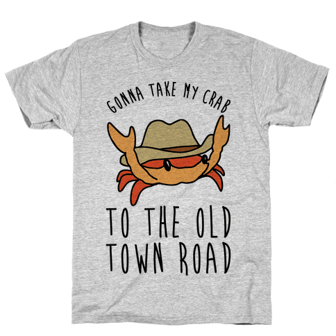 Gonna Take My Crab To The Old Town Road Parody Mens/Unisex T-Shirt