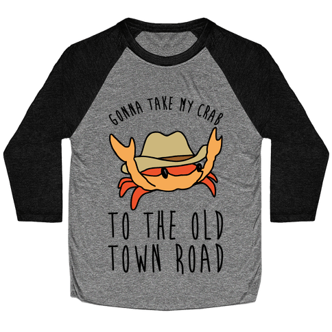 Gonna Take My Crab To The Old Town Road Parody Baseball Tee