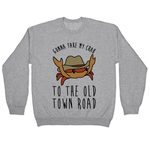 Gonna Take My Crab To The Old Town Road Parody Pullover