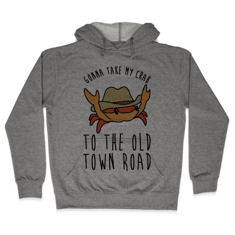 Gonna Take My Crab To The Old Town Road Parody Hooded Sweatshirt