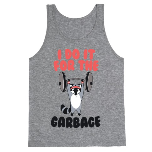I Do It for the Garbage Tank Top