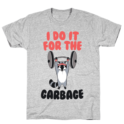 I Do It for the Garbage  Mens T-Shirt