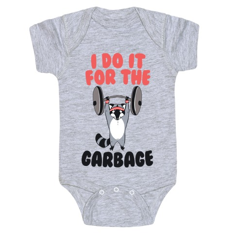 I Do It for the Garbage Baby Onesy